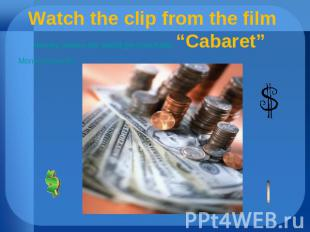 "Watch the clip from the film money makes the world go round.doc ""Cabaret"" Moneym"