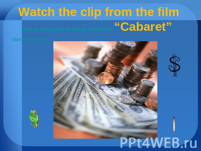 "Watch the clip from the film money makes the world go round.doc ""Cabaret"" Moneymoney.flv"