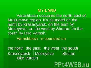 MY LAND Varashbash occupies the north-east of Muslumovo region. It's bounded on