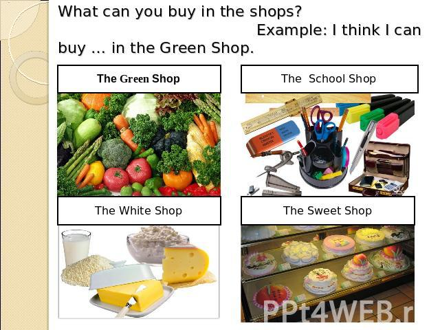 What can you buy in the shops? Example: I think I can buy … in the Green Shop.