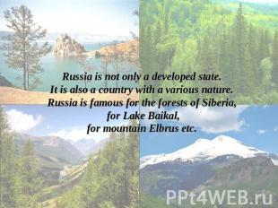 Russia is not only a developed state.It is also a country with a various nature.