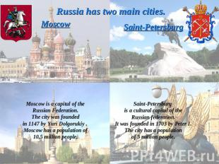 Russia has two main cities.MoscowMoscow is a capital of theRussian Federation.Th