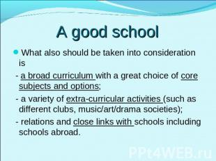 A good school What also should be taken into consideration is - a broad curricul