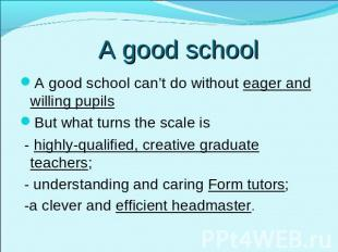 A good school A good school can't do without eager and willing pupilsBut what tu