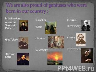 We are also proud of geniuses who were born in our country : In the literature :