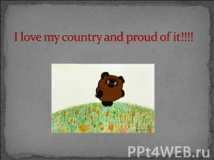 I love my country and proud of it!!!!