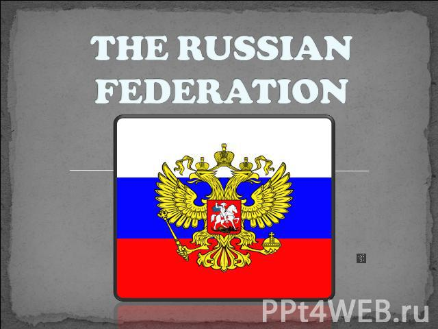 THE RUSSIAN FEDERATION