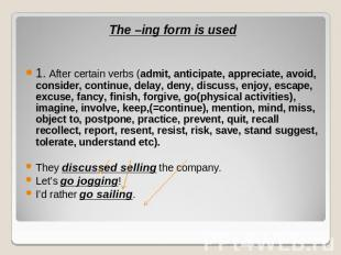 The –ing form is used1. After certain verbs (admit, anticipate, appreciate, avoi