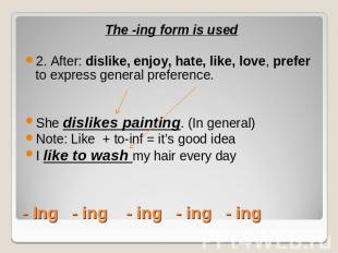 The -ing form is used2. After: dislike, enjoy, hate, like, love, prefer to expre