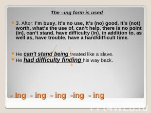 The –ing form is used3. After: I'm busy, It's no use, It's (no) good, It's (not)