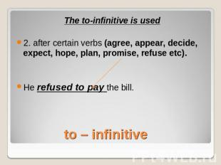 The to-infinitive is used2. after certain verbs (agree, appear, decide, expect,