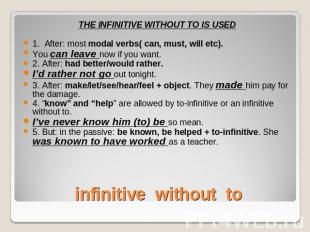 THE INFINITIVE WITHOUT TO IS USED1. After: most modal verbs( can, must, will etc