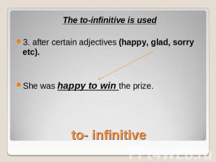 The to-infinitive is used3. after certain adjectives (happy, glad, sorry etc).Sh