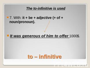 The to-infinitive is used7. With: it + be + adjective (+ of + noun/pronoun).It w