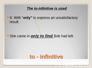 "The to-infinitive is used9. With ""only"" to express an unsatisfactory result.She"