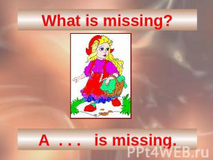 What is missing?A . . . is missing.