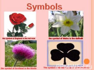 Symbolsthe symbol of England is the red rosethe symbol of Wales is the daffodilt