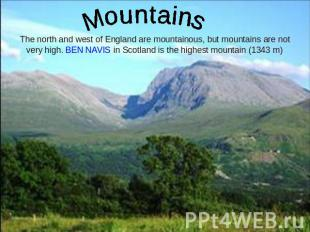 Mountains The north and west of England are mountainous, but mountains are not v