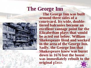The George Inn The George Inn was built around three sides of a courtyard. Its w