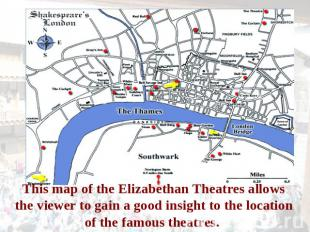This map of the Elizabethan Theatres allows the viewer to gain a good insight to
