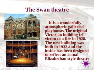 The Swan theatre It is a wonderfully atmospheric galleried playhouse. The origin
