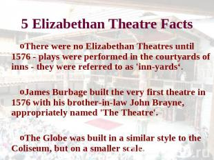 5 Elizabethan Theatre Facts There were no Elizabethan Theatres until 1576 - play