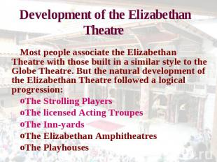 Development of the Elizabethan Theatre Most people associate the Elizabethan The