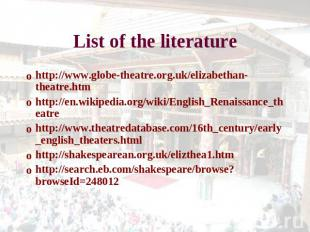 List of the literature http://www.globe-theatre.org.uk/elizabethan-theatre.htmht