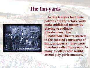 The Inn-yards Acting troupes had their patrons but the actors could make additio