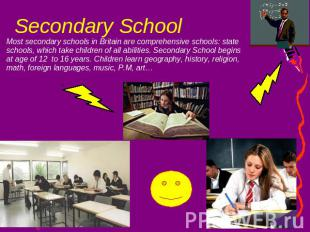 Secondary School Most secondary schools in Britain are comprehensive schools: st