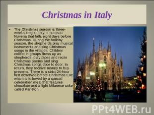 Christmas in Italy The Christmas season is three-weeks long in Italy. It starts