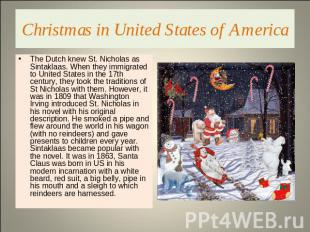 Christmas in United States of America The Dutch knew St. Nicholas as Sintaklaas.