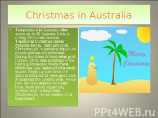 Christmas in Australia Temperature in Australia often soars up to 30 degrees Cel