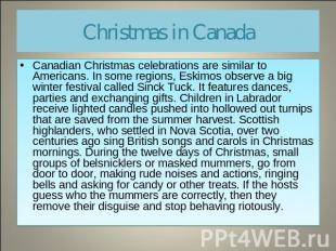 Christmas in Canada Canadian Christmas celebrations are similar to Americans. In