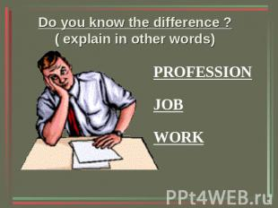 Do you know the difference ? ( explain in other words) PROFESSIONJOBWORK