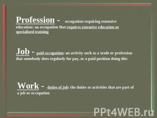 Profession - occupation requiring extensive education: an occupation that requir