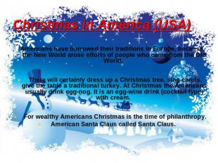 Christmas in America (USA) Americans have borrowed their traditions in Europe, b