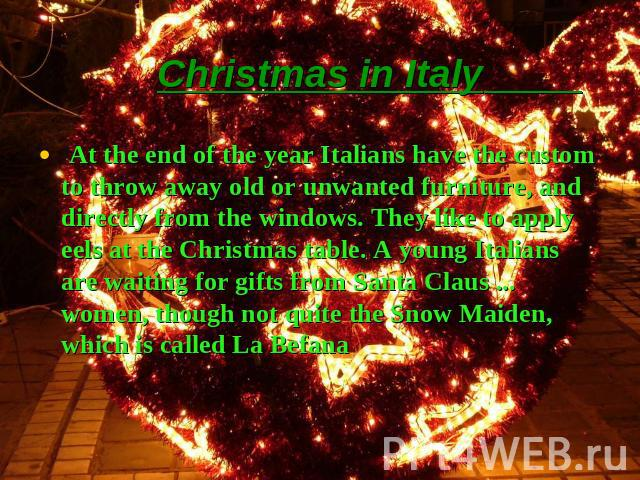 Christmas in Italy At the end of the year Italians have the custom to throw away old or unwanted furniture, and directly from the windows. They like to apply eels at the Christmas table. A young Italians are waiting for gifts from Santa Claus ... wo…