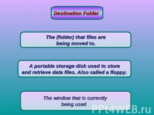 Destination Folder The (folder) that files are being moved to. A portable storag