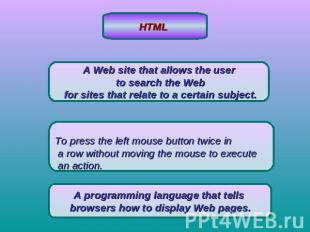 HTML A Web site that allows the user to search the Web for sites that relate to
