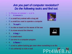 Are you part of computer revolution? Do the following tasks and find out. 1. Cho