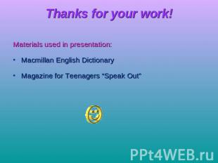 Thanks for your work! Materials used in presentation:Macmillan English Dictionar