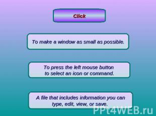 ClickTo make a window as small as possible.To press the left mouse button to sel