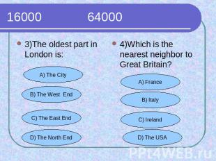 16000 64000 3)The oldest part in London is:4)Which is the nearest neighbor to Gr