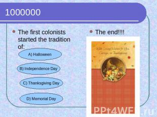 1000000 The first colonists started the tradition of:The end!!!!