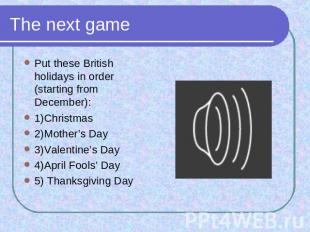 The next game Put these British holidays in order (starting from December): 1)Ch
