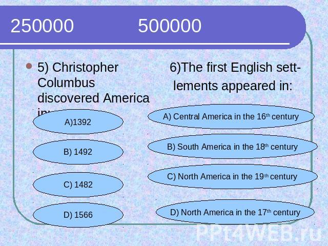 250000 500000 5) Christopher Columbus discovered America in:6)The first English sett- lements appeared in: