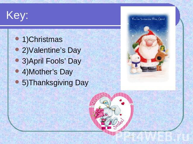 Key: 1)Christmas2)Valentine's Day 3)April Fools' Day 4)Mother's Day5)Thanksgiving Day