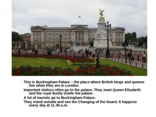 This is Buckingham Palace – the place where British kings and queens live when t