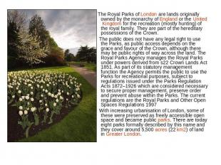 The Royal Parks of London are lands originally owned by the monarchy of England